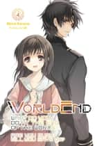 WorldEnd: What Do You Do at the End of the World? Are You Busy? Will You Save Us?, Vol. 4 eBook by Akira Kareno, ue