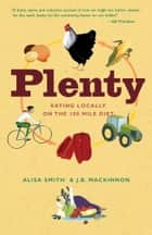 Plenty - Eating Locally on the 100-Mile Diet ebook by Alisa Smith, J.B. Mackinnon