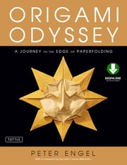 Origami Odyssey - A Journey to the Edge of Paperfolding [Downloadable Material Included] ebook by Peter Engel,Nondita Correa-Mehrotra