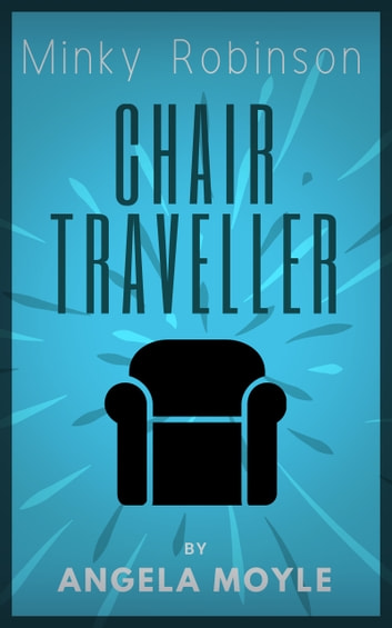 Minky Robinson: Chair Traveller ebook by Angela Moyle
