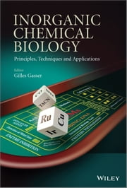 Inorganic Chemical Biology - Principles, Techniques and Applications ebook by Gilles Gasser