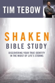 Shaken Bible Study - Discovering Your True Identity in the Midst of Life's Storms ebook by Tim Tebow,A. J. Gregory