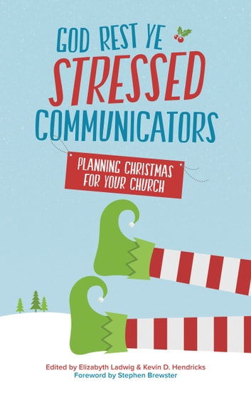 God Rest Ye Stressed Communicators - Planning Christmas for Your Church ebook by Stephen Brewster,Elizabyth Ladwig,Kevin D. Hendricks