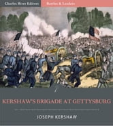 Battles & Leaders of the Civil War: Kershaws Brigade at Gettysburg (Illustrated Edition) ebook by Joseph B. Kershaw