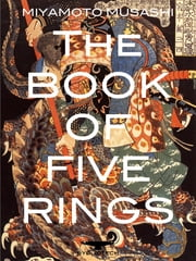 "The Book of Five Rings - ""Go Rin No Sho"" ebook by Miyamoto Musashi"