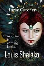 Horse Catcher ebook by Louis Shalako