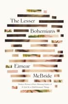 The Lesser Bohemians - A Novel ebook by Eimear McBride