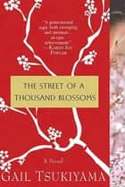 The Street of a Thousand Blossoms - A Novel ebook by Gail Tsukiyama
