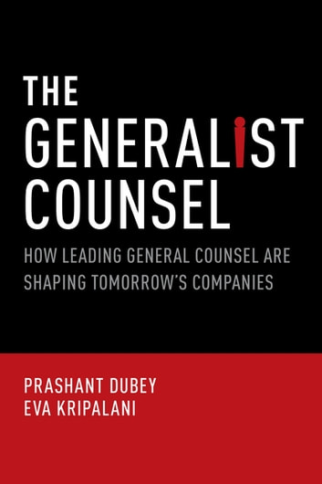 The Generalist Counsel - How Leading General Counsel are Shaping Tomorrow's Companies ebook by Prashant Dubey,Eva Kripalani