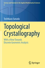 Topological Crystallography - With a View Towards Discrete Geometric Analysis ebook by Toshikazu Sunada