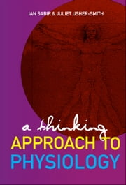 A Thinking Approach to Physiology ebook by Ian N Sabir,Juliet A Usher-Smith