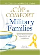A Cup of Comfort for Military Families ebook by Colleen Sell