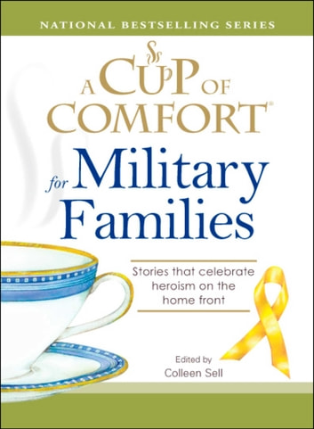 A Cup of Comfort for Military Families - Stories that celebrate heroism on the home front ebook by Colleen Sell