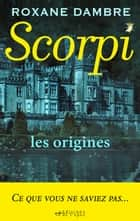 Scorpi, les origines ebook by Roxane Dambre