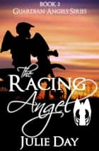 The Racing Angel ebook by Julie Day
