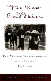 The New Buddhism - The Western Transformation of an Ancient Tradition ebook by James William Coleman