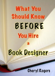 What You Should Know Before You Hire a Book Designer ebook by Cheryl Rogers