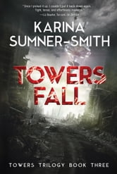 Towers Fall - Towers Trilogy Book Three ebook by Karina Sumner-Smith