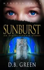 Sunburst - An AffinityVerse Story ebook by D.B. Green