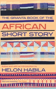 The Granta Book of the African Short Story ebook by Helon Habila