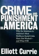 Crime and Punishment in America ebook by Elliott Currie