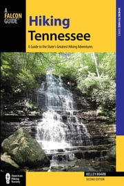 Hiking Tennessee - A Guide to the State's Greatest Hiking Adventures ebook by Kelley Roark,Stuart Carroll