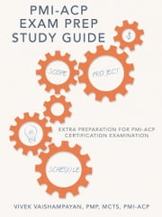 PMI-ACP Exam Prep Study Guide - Extra Preparation for PMI-ACP Certification Examination ebook by Vivek Vaishampayan, PMP, MCTS, PMI-ACP