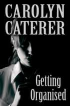 Getting Organised ebook by Carolyn Caterer