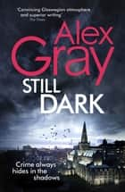 Still Dark - Book 14 in the Sunday Times bestselling detective series ebook by Alex Gray