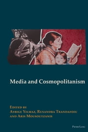 Media and Cosmopolitanism ebook by Aybige Yilmaz,Ruxandra Trandafoiu,Aris Mousoutzanis