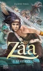 Zâa 2 - Le Stiryx ebook by Élodie Tirel