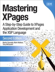 Mastering XPages - A Step-by-Step Guide to XPages Application Development and the XSP Language (Paperback) ebook by Martin Donnelly, Mark Wallace, Tony McGuckin