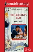 The Executive's Baby - A Single Dad Romance ebook by Robin Wells