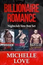 Billionaire Romance - Nightclub Sins Box Set ebook by Michelle Love