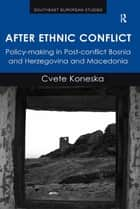 After Ethnic Conflict - Policy-making in Post-conflict Bosnia and Herzegovina and Macedonia ebook by Cvete Koneska