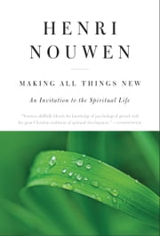Making All Things New - An Invitation to the Spiritual Life ebook by Henri J. M. Nouwen