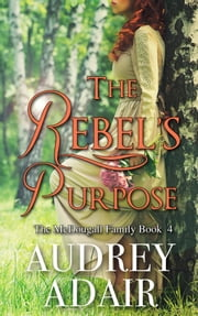 The Rebel's Purpose - A Sweet and Wholesome Romance ebook by Audrey Adair