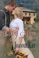 Clary Mae ebook by Joannie Kay