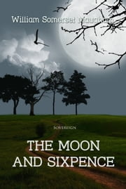 The Moon and Sixpence ebook by William Somerset Maugham