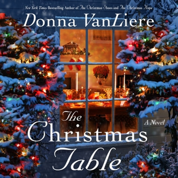 The Christmas Table - A Novel audiobook by Donna VanLiere