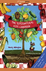 The Supernatural Kids Cookbook - Eleven Super Special Recipes for 11/11/11 ebook by Nancy Mehagian,Alexandra Conn
