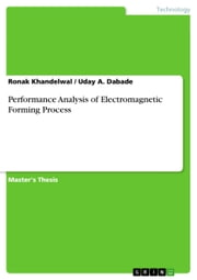 Performance Analysis of Electromagnetic Forming Process ebook by Ronak Khandelwal,Uday A. Dabade