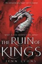 The Ruin of Kings - The Most Anticipated Fantasy Debut of 2019 ebook by Jenn Lyons