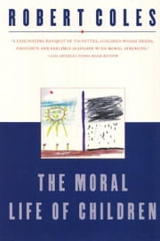 The Moral Life of Children ebook by Robert Coles
