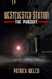 Westchester Station - The Pursuit ebook by Patrick Welch