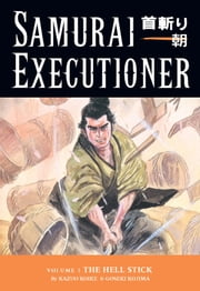 Samurai Executioner Volume 3: The Hell Stick ebook by Kazuo Koike