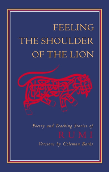 Feeling the Shoulder of the Lion - Poetry and Teaching Stories of Rumi ebook by Jalaluddin Rumi