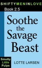 Soothe the Savage Beast (Book 2.5) ebook by Lotte Larsen