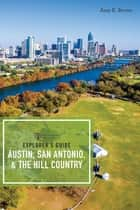 Explorer's Guide Austin, San Antonio, & the Hill Country (Third Edition) (Explorer's Complete) ebook by Amy K. Brown