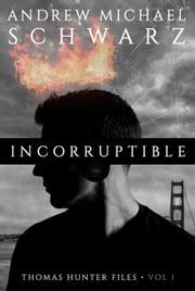 Incorruptible - Thomas Hunter Files, #1 ebook by Andrew Michael Schwarz